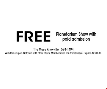 FREE Planetarium Show with paid admission. The muse knoxville 594-1494With this coupon. Not valid with other offers. Memberships non transferable. Expires 12-31-16.