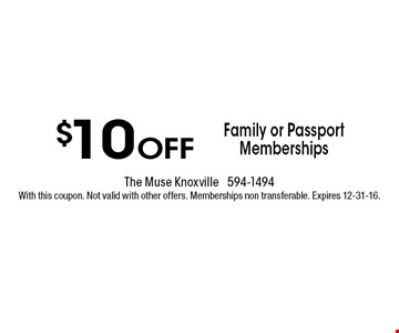 $10 Off Family or Passport Memberships . The muse knoxville 594-1494With this coupon. Not valid with other offers. Memberships non transferable. Expires 12-31-16.