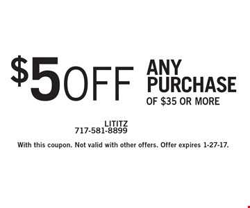 $5 off any purchase of $35 or more. With this coupon. Not valid with other offers. Offer expires 1-27-17.