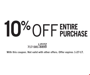 10% off Entire purchase. With this coupon. Not valid with other offers. Offer expires 1-27-17.