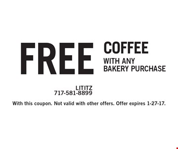 Free coffee with any bakery purchase. With this coupon. Not valid with other offers. Offer expires 1-27-17.