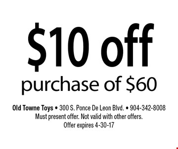 $10 off purchase of $60. Old Towne Toys - 300 S. Ponce De Leon Blvd. - 904-342-8008Must present offer. Not valid with other offers. Offer expires 4-30-17