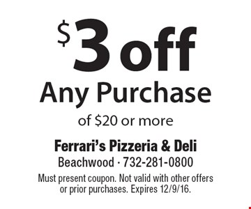 $3 off Any Purchase of $20 or more. Must present coupon. Not valid with other offers or prior purchases. Expires 12/9/16.