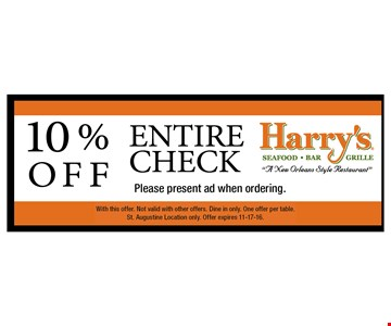 10% Off Entire Check. . Entire Check. Please present coupon when ordering.With this offer. Not valid with other offers. Dine in only. One offer per table. St. Augustine Location only. Offer expires 11-17-16