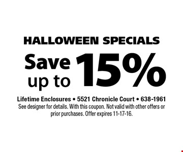 15% Save up to. Lifetime Enclosures - 5521 Chronicle Court - 638-1961See designer for details. With this coupon. Not valid with other offers or prior purchases. Offer expires 11-17-16.