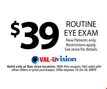 $39 Routine eye examNew Patients only. Restrictions apply. See store for details.. Valid only at San Jose location. With this coupon. Not valid with other offers or prior purchases. Offer expires 12-04-16. MINT