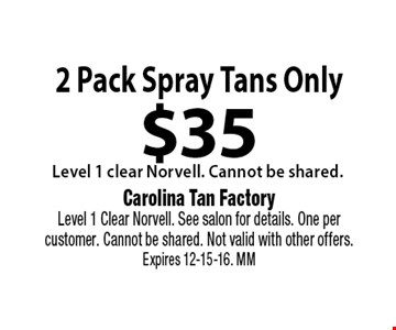 $39.95 3 Pack Spray Tans. Carolina Tan FactoryLevel 1 Clear Norvell. See salon for details. One per customer. Cannot be shared. Not valid with other offers. Expires 12-15-16. MM