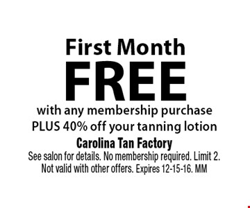 FREEMonth! buy 1 month get 1 month free. Carolina Tan FactorySee salon for details. No membership required. Limit 2. Not valid with other offers. Expires 12-15-16. MM