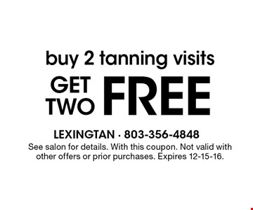 buy 2 tanning visits get two free. See salon for details. With this coupon. Not valid with other offers or prior purchases. Expires 12-15-16.