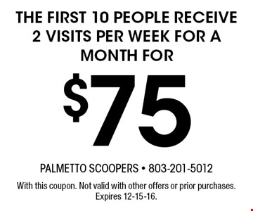 $75 the first 10 people receive2 visits per week for a month for. With this coupon. Not valid with other offers or prior purchases. Expires 12-15-16.
