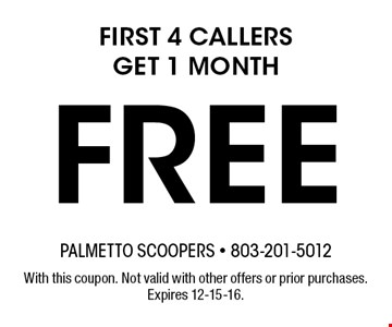 FREE first 4 callers get 1 month. With this coupon. Not valid with other offers or prior purchases. Expires 12-15-16.