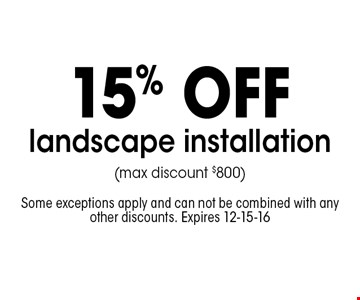 landscape installation (max discount $500). Some exceptions apply and can not be combined with any other discounts. Expires 12-15-16
