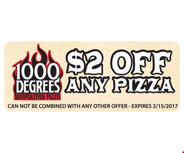 $2 off any pizza. Cannot be combined wth any other offer. Expires 2/15/17.