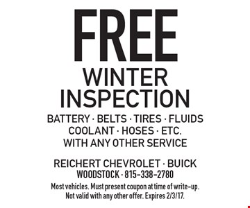 Free Winter Inspection, battery - belts - tires - fluids coolant - hoses - etc. With any other service. Most vehicles. Must present coupon at time of write-up. Not valid with any other offer. Expires 2/3/17.
