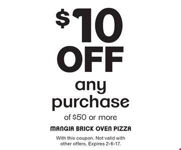 $10 off any purchase of $50 or more. With this coupon. Not valid with other offers. Expires 2-6-17.