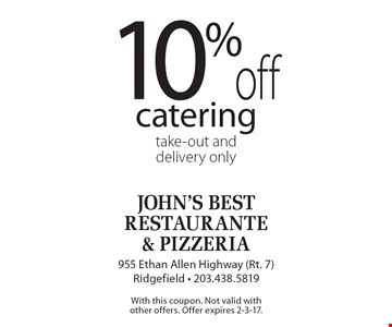 10%off catering take-out and delivery only. With this coupon. Not valid with other offers. Offer expires 2-3-17.