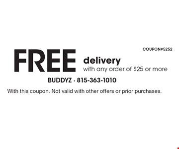 Free delivery with any order of $25 or more. With this coupon. Not valid with other offers or prior purchases.