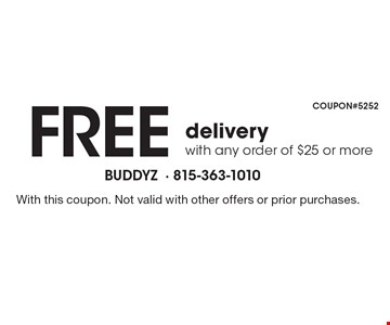 Free deliverywith any order of $25 or more. With this coupon. Not valid with other offers or prior purchases.
