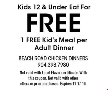 FREE 1 FREE Kid's Meal per Adult Dinner. Not valid with Local Flavor certificate. With this coupon. Not valid with other offers or prior purchases. Expires 11-17-16.