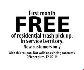 First month FREE of residential trash pick up.In service territory. New customers only. With this coupon. Not valid on existing contracts. Offer expires12-09-16