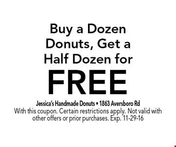 FREE Buy a DozenDonuts, Get aHalf Dozen for. Jessica's Handmade Donuts - 1863 Aversboro RdWith this coupon. Certain restrictions apply. Not valid with other offers or prior purchases. Exp. 11-29-16