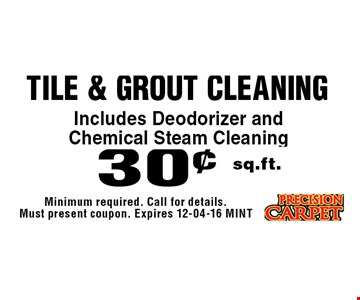 30¢ sq.ft. tile & Grout Cleaning. Minimum required. Call for details. Must present coupon. Expires 12-04-16 MINT