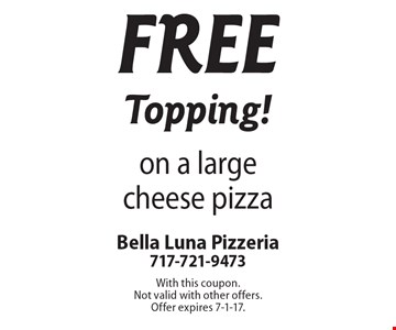 Free Topping! on a large cheese pizza. With this coupon. Not valid with other offers. Offer expires 7-1-17.