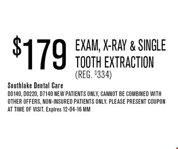 $179 Exam, x-ray & Single Tooth Extraction(Reg. $334). Southlake Dental CareD0140, D0220, D7140 NEW Patients Only, Cannot be combined with other offers, non-insured patients only. Please present coupon at time of visit. Expires 12-04-16 MM