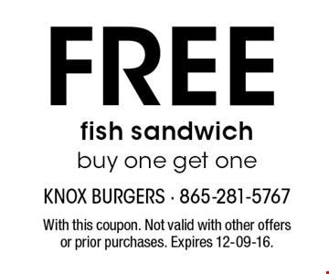 FREE fish sandwich buy one get one. With this coupon. Not valid with other offers or prior purchases. Expires 12-09-16.