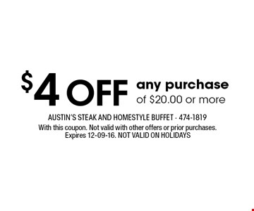 $4 OFF any purchase of $20.00 or more. With this coupon. Not valid with other offers or prior purchases.Expires 12-09-16. NOT VALID ON HOLIDAYS