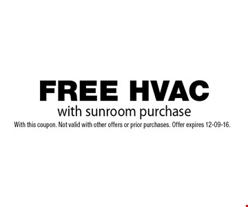 FREE HVAC with sunroom purchase. With this coupon. Not valid with other offers or prior purchases. Offer expires 12-09-16.