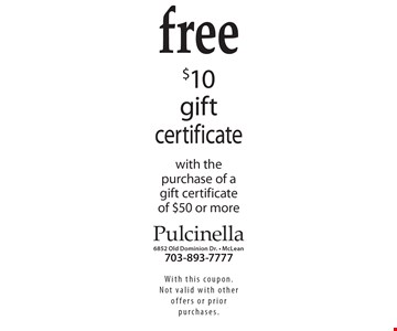 free $10 gift certificate with the purchase of a gift certificate of $50 or more. With this coupon. Not valid with other offers or prior purchases.