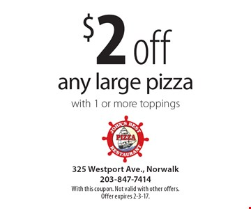 $2 off any large pizza with 1 or more toppings. With this coupon. Not valid with other offers. Offer expires 2-3-17.