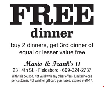Free dinner buy 2 dinners, get 3rd dinner of equal or lesser value free. With this coupon. Not valid with any other offers. Limited to one per customer. Not valid for gift card purchases. Expires 2-28-17.
