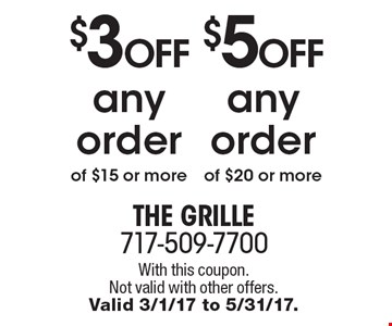 $3 off any order of $15 or more OR $5 off any order of $20 or more. With this coupon. Not valid with other offers. Valid 3/1/17 to 5/31/17.