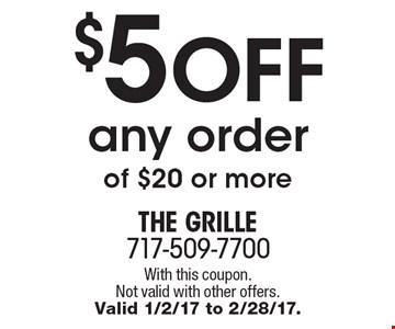 $5 off any order of $20 or more. With this coupon. Not valid with other offers. Valid 1/2/17 to 2/28/17.