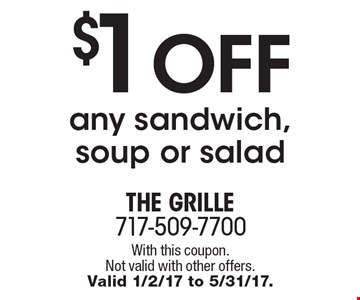 $1 off any sandwich, soup or salad. With this coupon. Not valid with other offers. Valid 1/2/17 to 5/31/17.