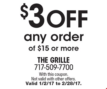 $3 off any order of $15 or more. With this coupon. Not valid with other offers. Valid 1/2/17 to 2/28/17.