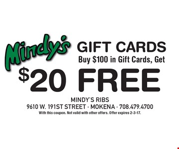Gift Cards. Buy $100 in Gift Cards, Get $20 FREE. With this coupon. Not valid with other offers. Offer expires 2-3-17.
