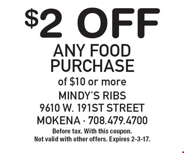 $2 Off Any Food Purchase of $10 or more. Before tax. With this coupon. Not valid with other offers. Expires 2-3-17.