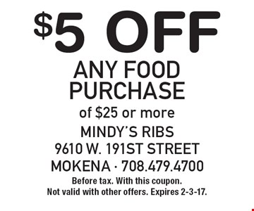 $5 Off Any Food Purchase of $25 or more. Before tax. With this coupon. Not valid with other offers. Expires 2-3-17.