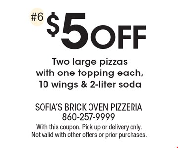 $5 off Two large pizzas with one topping each, 10 wings & 2-liter soda. With this coupon. Pick up or delivery only. Not valid with other offers or prior purchases.