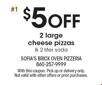 $5 off 2 large cheese pizzas & 2 liter soda. With this coupon. Pick up or delivery only. Not valid with other offers or prior purchases.