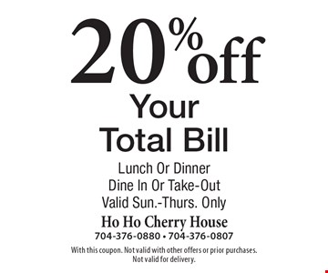 20% off YourTotal Bill. Lunch Or Dinner. Dine In Or Take-Out. Valid Sun.-Thurs. Only. With this coupon. Not valid with other offers or prior purchases.Not valid for delivery.