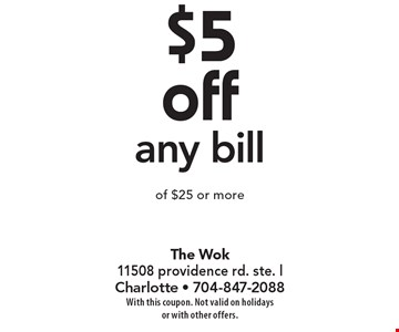 $5 off any bill of $25 or more. With this coupon. Not valid on holidays or with other offers.