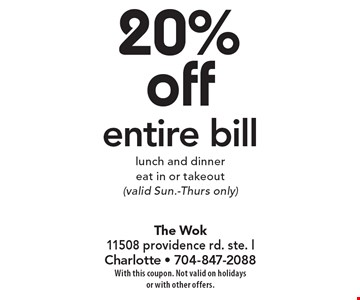 20% off entire bill. Lunch and dinner, eat in or takeout, valid Sun.-Thurs. only. With this coupon. Not valid on holidays or with other offers.