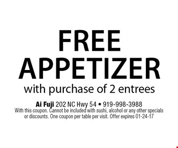 Free Appetizer with purchase of 2 entrees. Ai Fuji 202 NC Hwy 54 - 919-998-3988With this coupon. Cannot be included with sushi, alcohol or any other specials or discounts. One coupon per table per visit. Offer expires 01-24-17