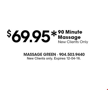 $69.95* 90 Minute Massage New Clients Only. New Clients only. Expires 12-04-16.