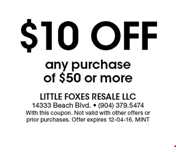 $10 Off any purchase of $50 or more. Little Foxes Resale LLC 14333 Beach Blvd. - (904) 379.5474With this coupon. Not valid with other offers or prior purchases. Offer expires 12-04-16. MINT