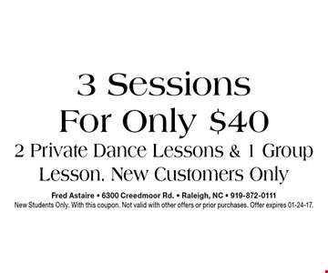 For Only $40 3 Sessions. Fred Astaire - 6300 Creedmoor Rd. - Raleigh, NC - 919-872-0111New Students Only. With this coupon. Not valid with other offers or prior purchases. Offer expires 01-24-17.